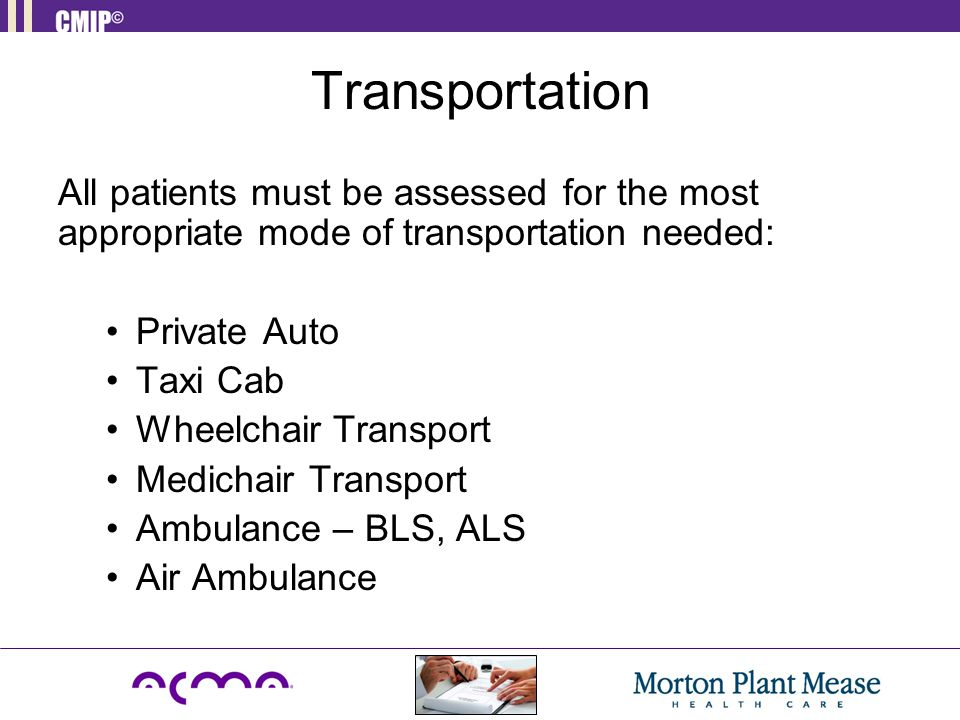 Transportation All patients must be assessed for the most appropriate mode of transportation needed: