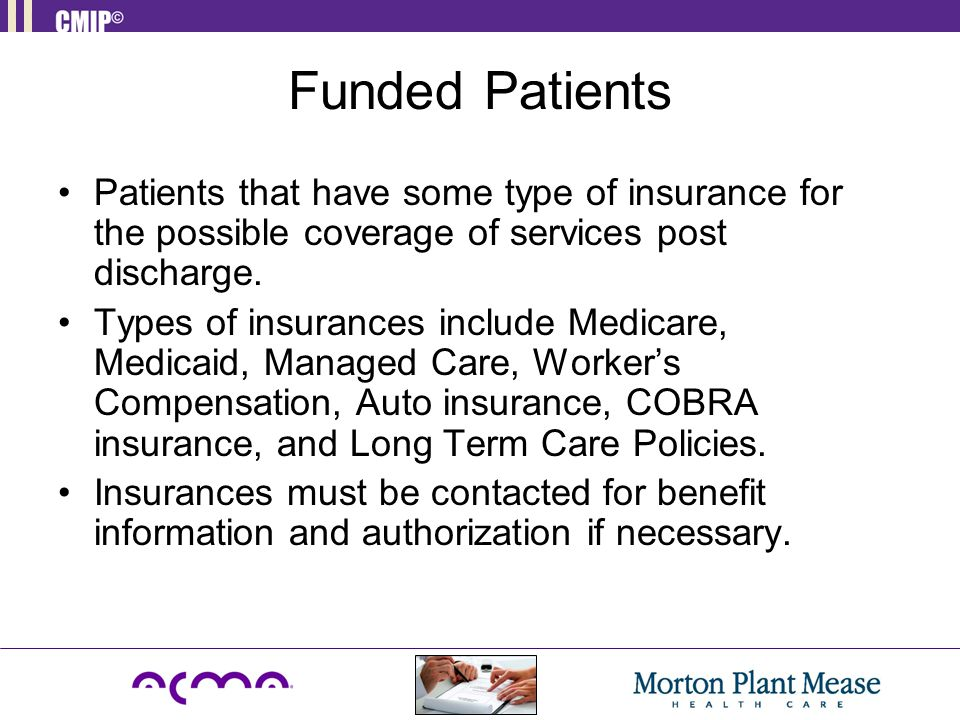 Funded Patients Patients that have some type of insurance for the possible coverage of services post discharge.