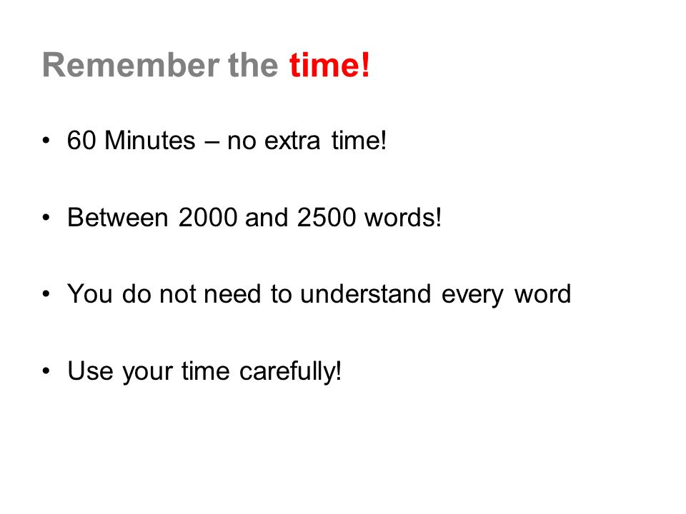 Remember the time! 60 Minutes – no extra time!