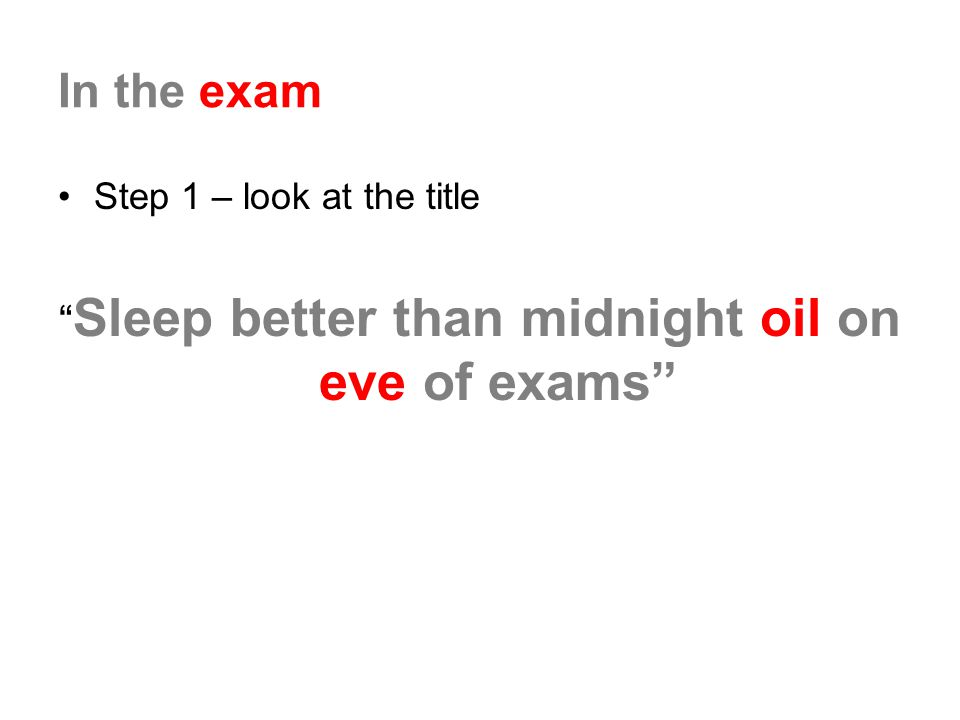 Sleep better than midnight oil on eve of exams