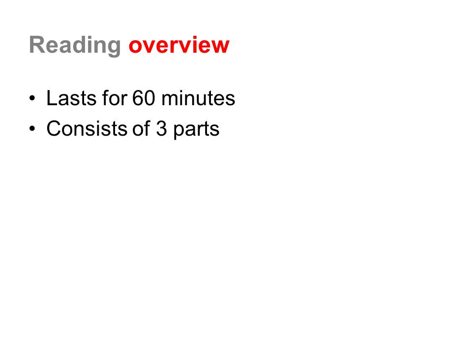 Reading overview Lasts for 60 minutes Consists of 3 parts