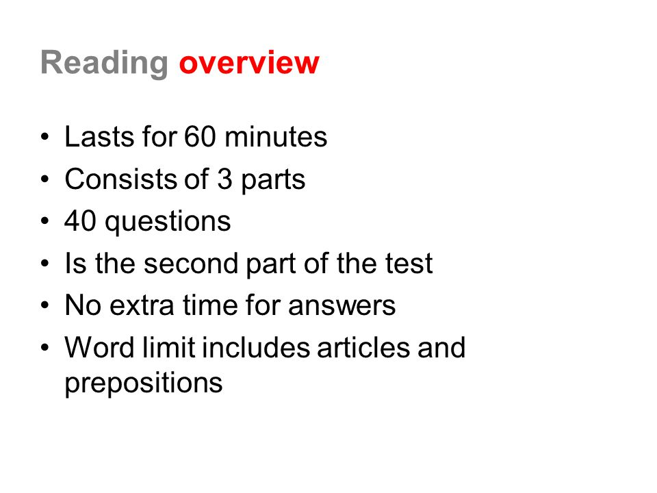 Reading overview Lasts for 60 minutes Consists of 3 parts 40 questions