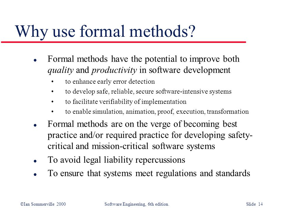 Why use formal methods Formal methods have the potential to improve both quality and productivity in software development.