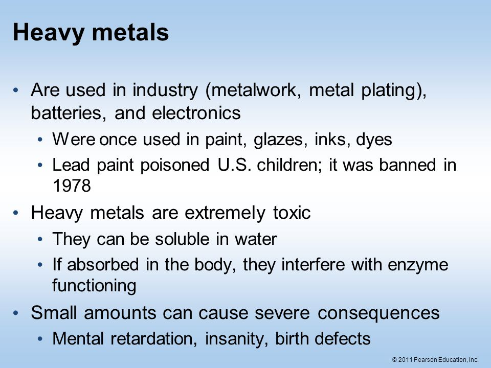 Heavy metals Are used in industry (metalwork, metal plating), batteries, and electronics. Were once used in paint, glazes, inks, dyes.