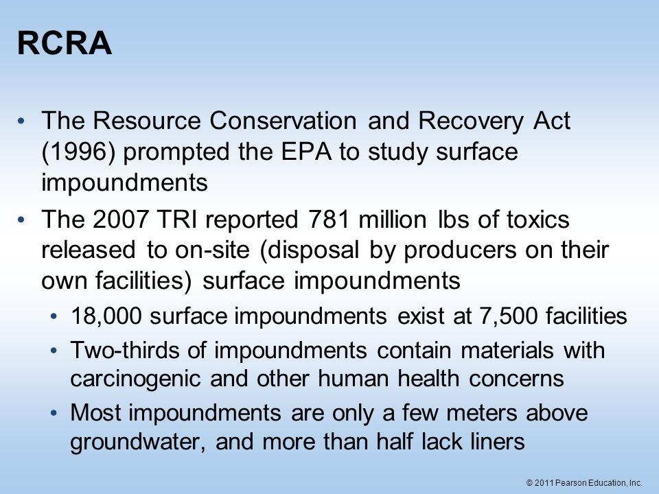 RCRA The Resource Conservation and Recovery Act (1996) prompted the EPA to study surface impoundments.