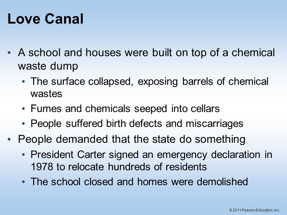 Love Canal A school and houses were built on top of a chemical waste dump. The surface collapsed, exposing barrels of chemical wastes.