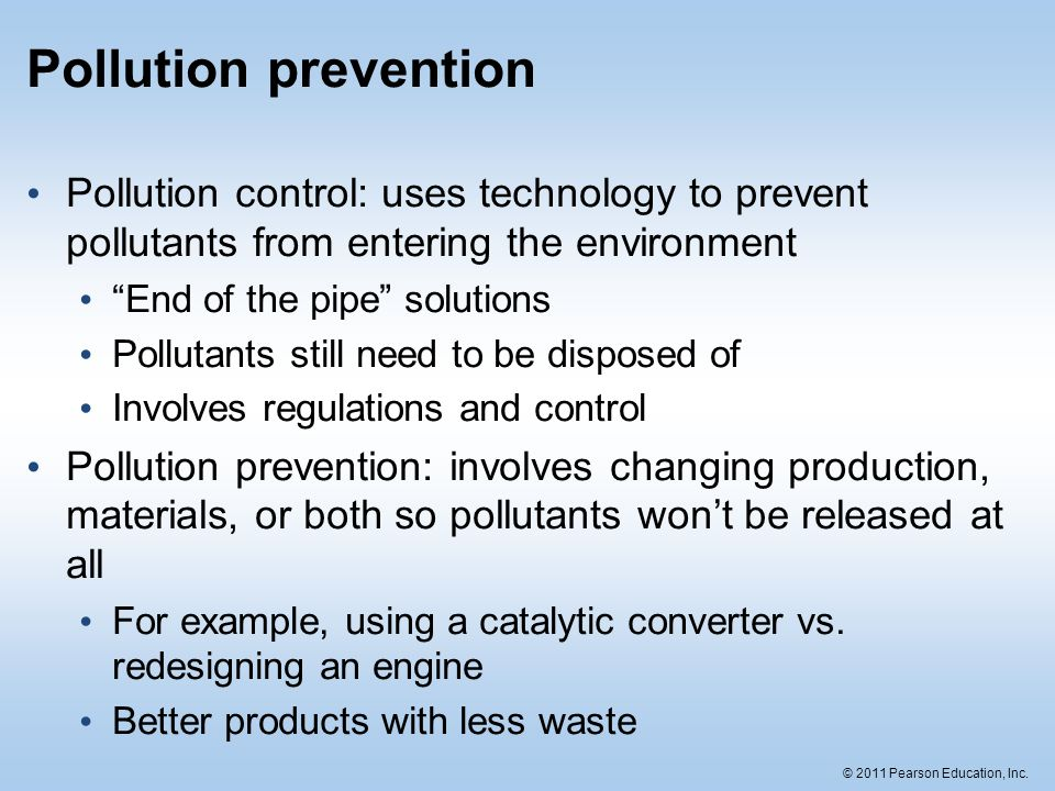 Pollution prevention Pollution control: uses technology to prevent pollutants from entering the environment.