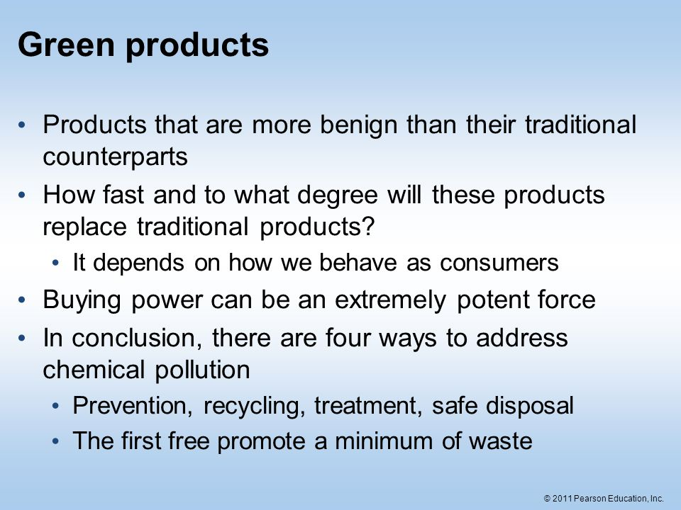 Green products Products that are more benign than their traditional counterparts.