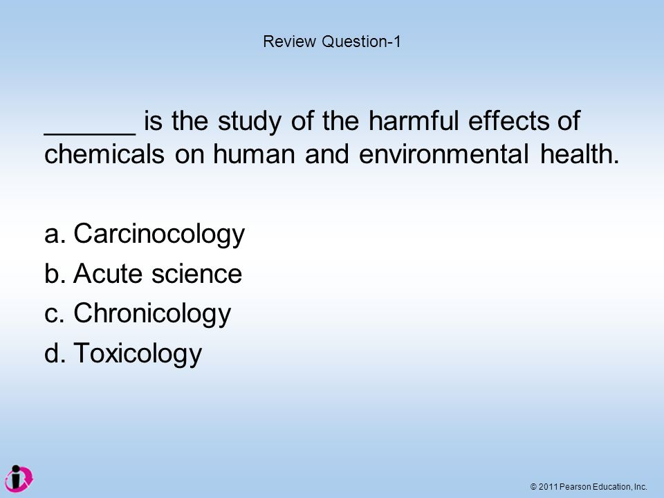 Review Question-1 ______ is the study of the harmful effects of chemicals on human and environmental health.