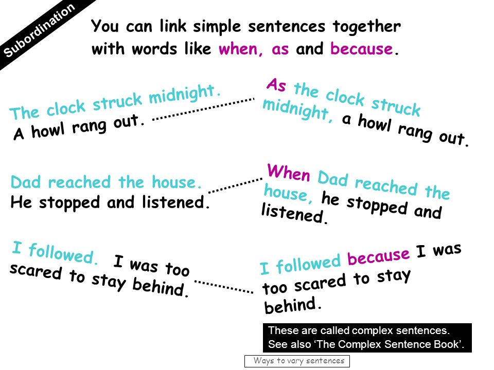 You can link simple sentences together