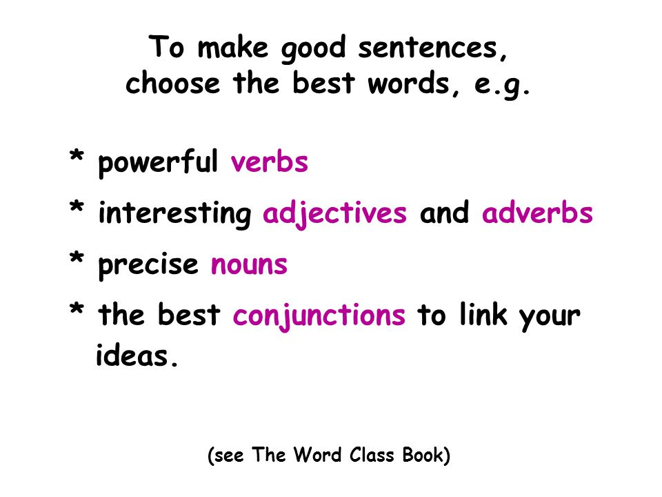 choose the best words, e.g. (see The Word Class Book)