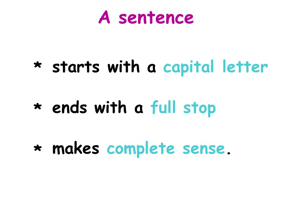 A sentence starts with a capital letter * ends with a full stop *