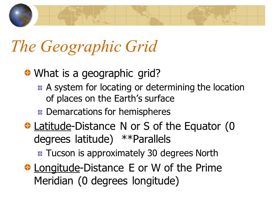 The Geographic Grid What is a geographic grid