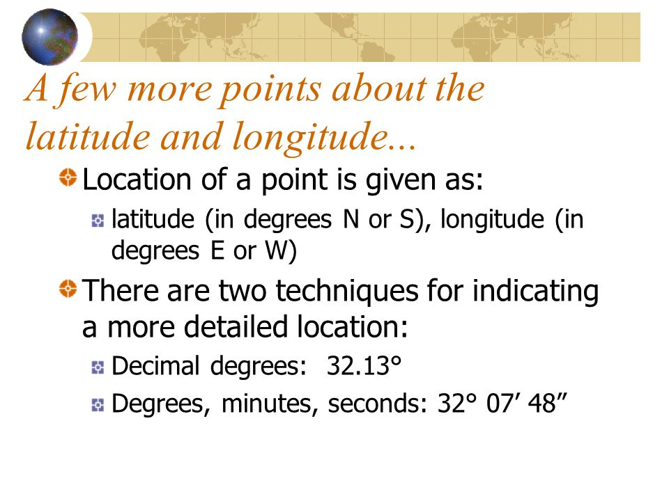 A few more points about the latitude and longitude...