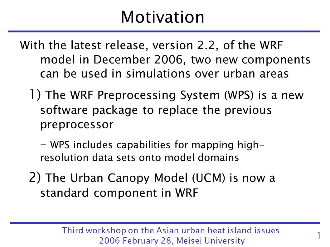 Motivation With the latest release, version 2.2, of the WRF model in December 2006, two new components can be used in simulations over urban areas.