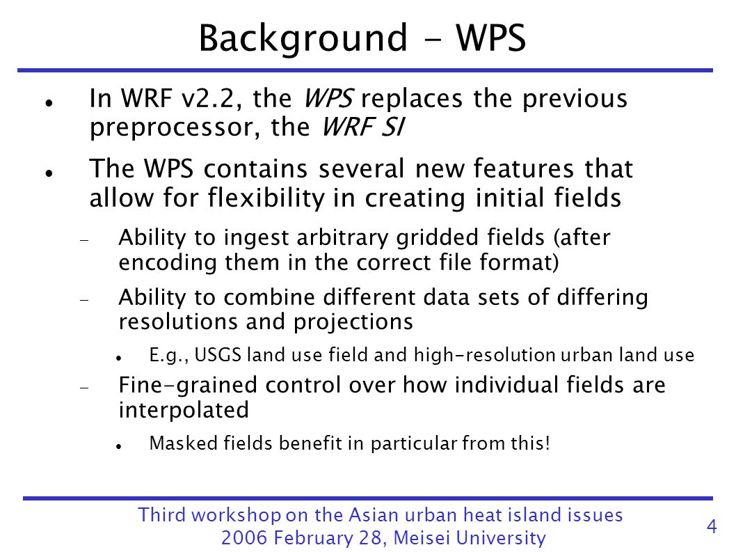 Background - WPS In WRF v2.2, the WPS replaces the previous preprocessor, the WRF SI.