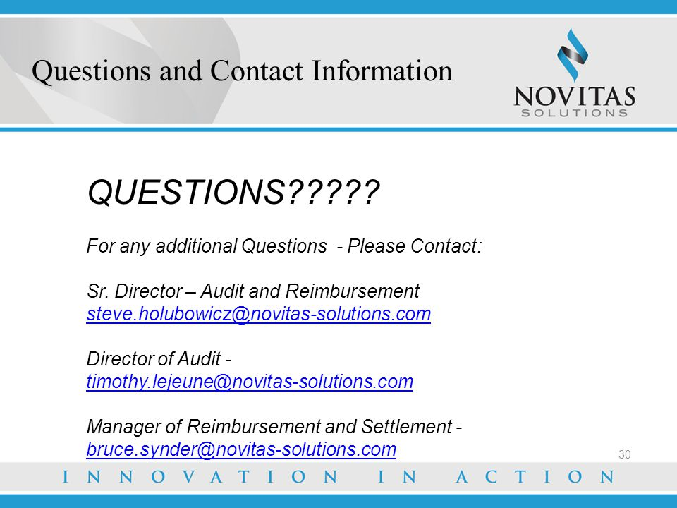 Questions and Contact Information QUESTIONS For any additional Questions - Please Contact: Sr. Director – Audit and Reimbursement.