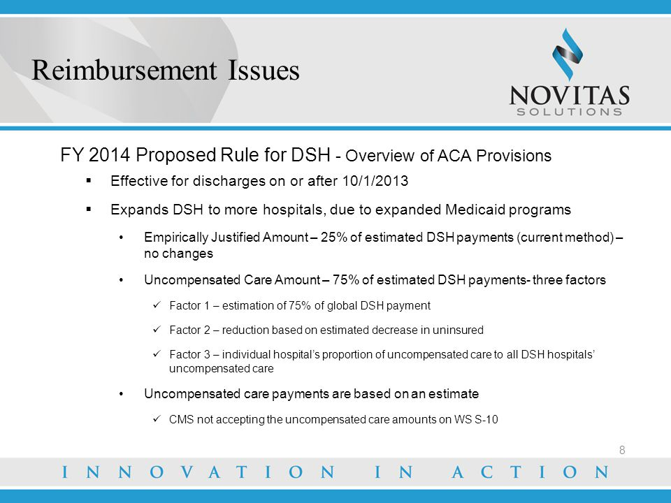 Reimbursement Issues FY 2014 Proposed Rule for DSH - Overview of ACA Provisions. Effective for discharges on or after 10/1/2013.