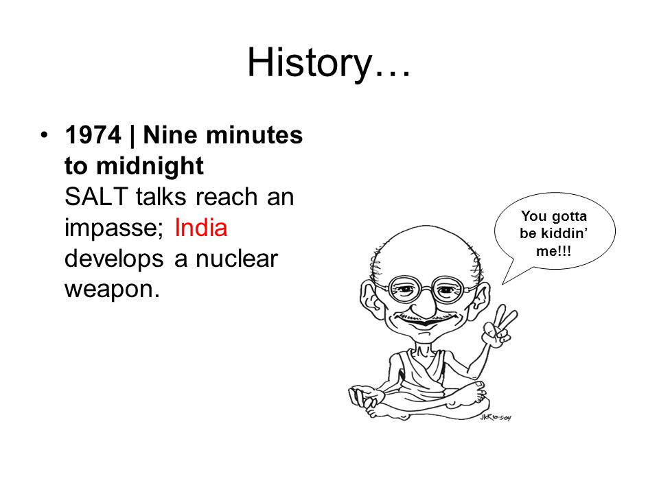 History… 1974 | Nine minutes to midnight SALT talks reach an impasse; India develops a nuclear weapon.