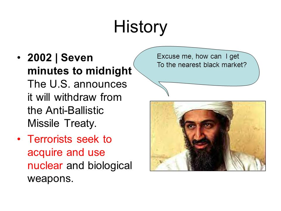 History 2002 | Seven minutes to midnight The U.S. announces it will withdraw from the Anti-Ballistic Missile Treaty.