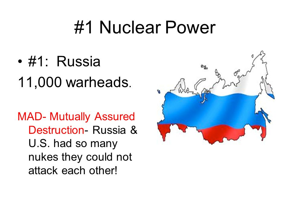 #1 Nuclear Power #1: Russia 11,000 warheads.