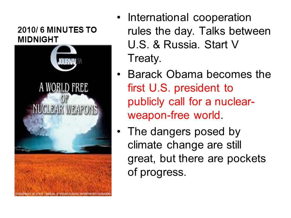 2010/ 6 MINUTES TO MIDNIGHT International cooperation rules the day. Talks between U.S. & Russia. Start V Treaty.