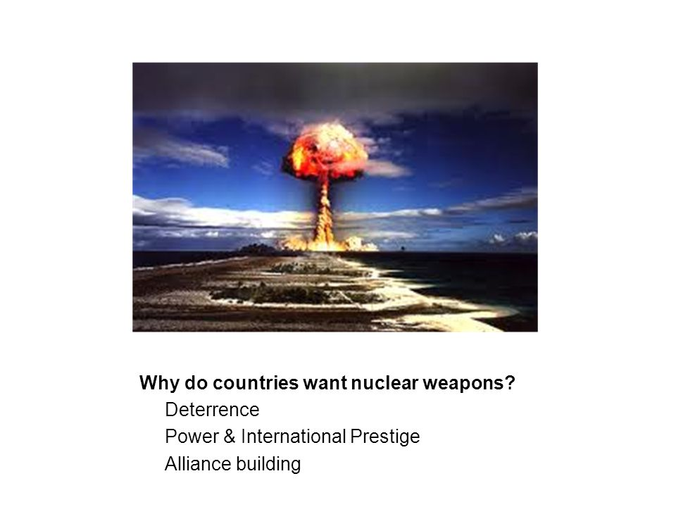 Why do countries want nuclear weapons