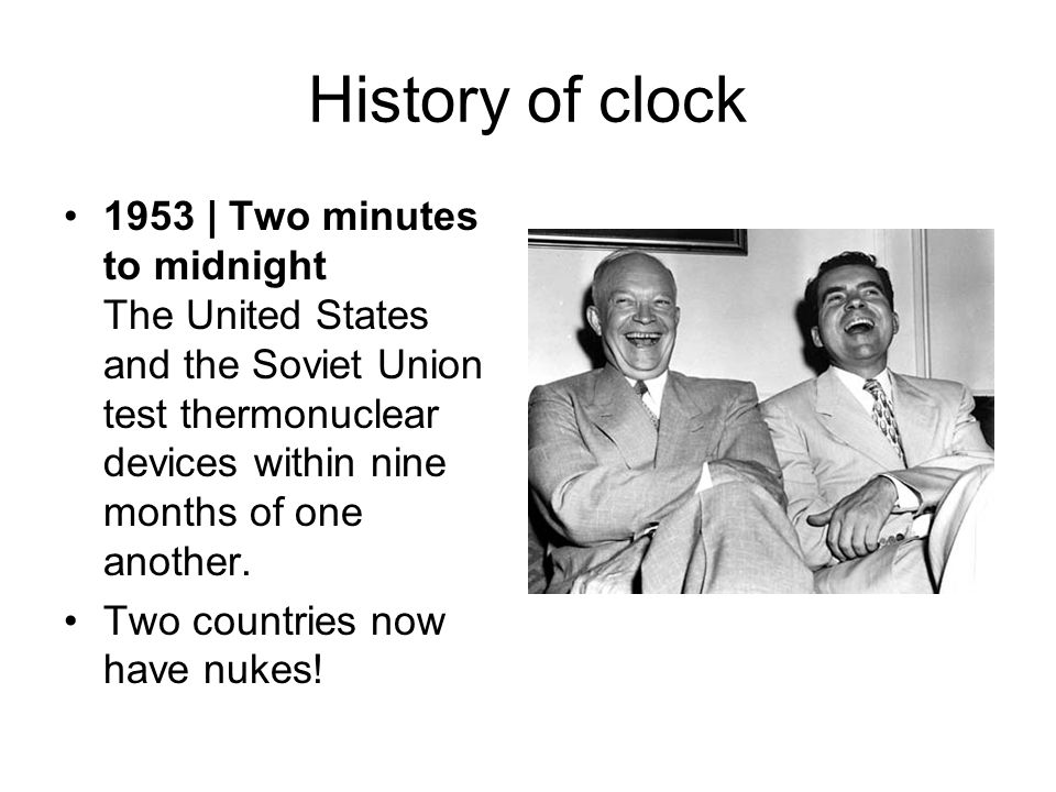 History of clock 1953 | Two minutes to midnight The United States and the Soviet Union test thermonuclear devices within nine months of one another.
