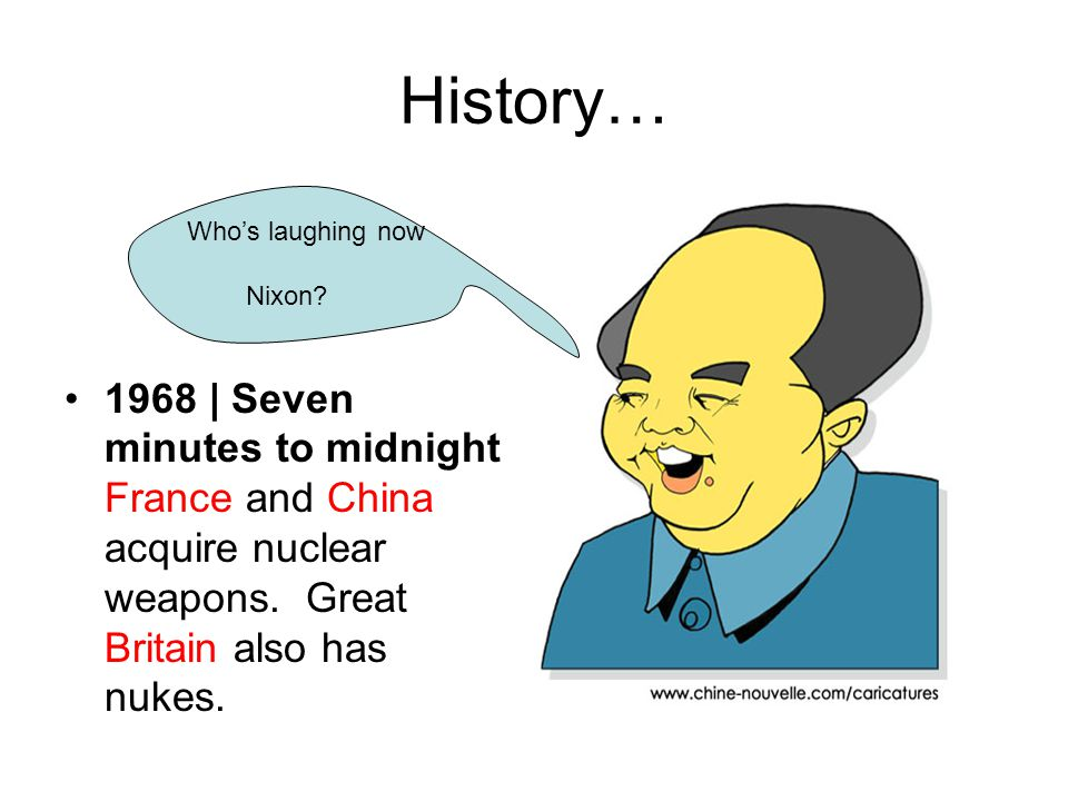History… 1968 | Seven minutes to midnight France and China acquire nuclear weapons. Great Britain also has nukes.