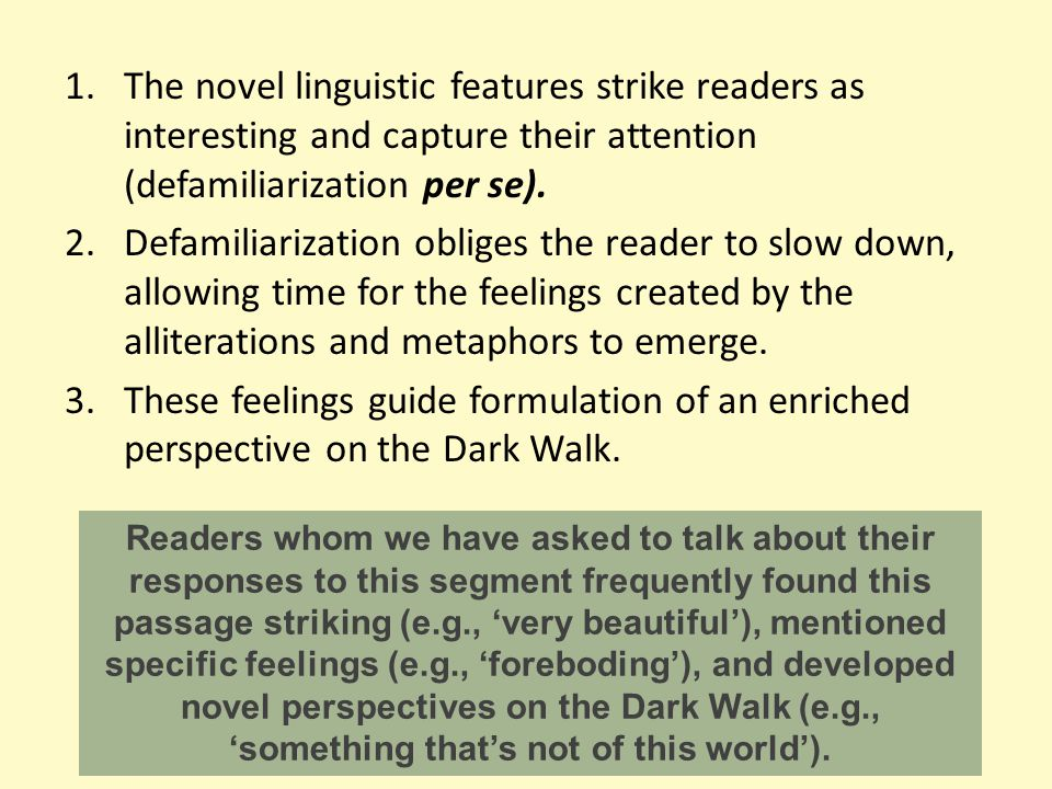 The novel linguistic features strike readers as interesting and capture their attention (defamiliarization per se).