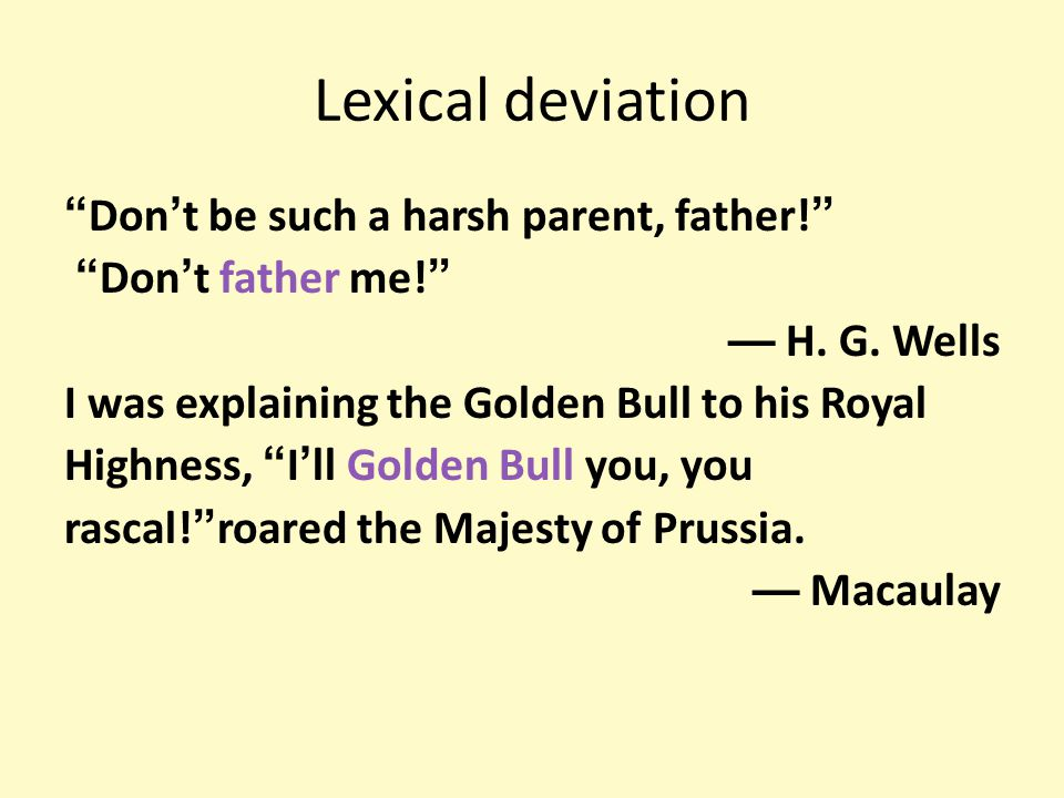 Lexical deviation Don't be such a harsh parent, father!