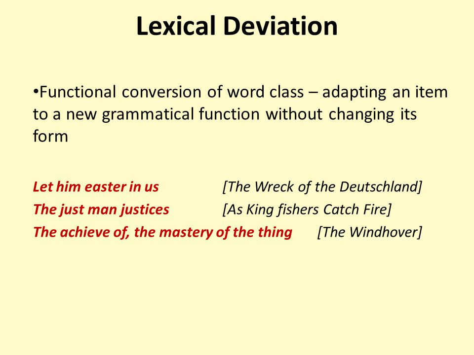 Lexical Deviation Functional conversion of word class – adapting an item to a new grammatical function without changing its form.