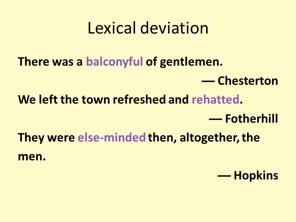 Lexical deviation There was a balconyful of gentlemen. — Chesterton