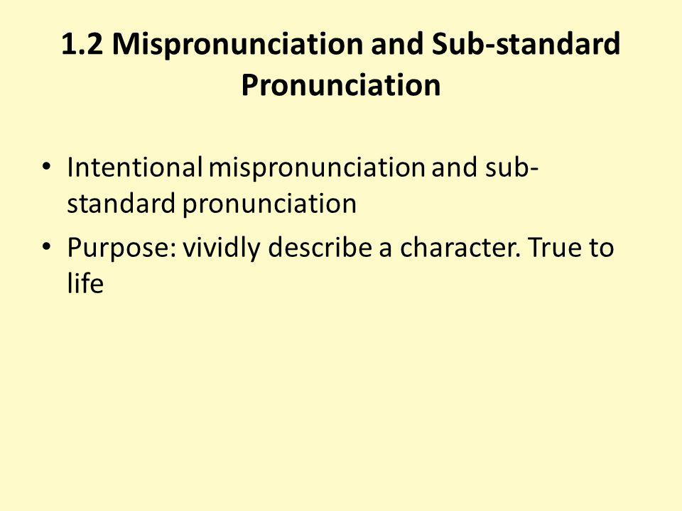 1.2 Mispronunciation and Sub-standard Pronunciation