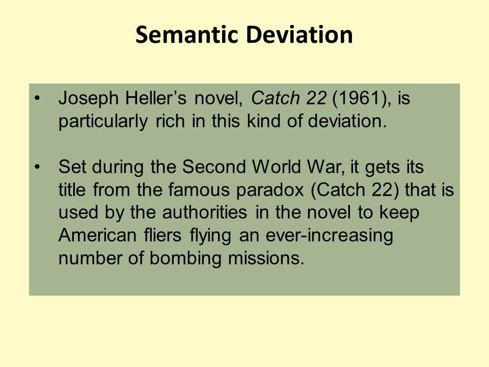 Semantic Deviation Joseph Heller's novel, Catch 22 (1961), is particularly rich in this kind of deviation.