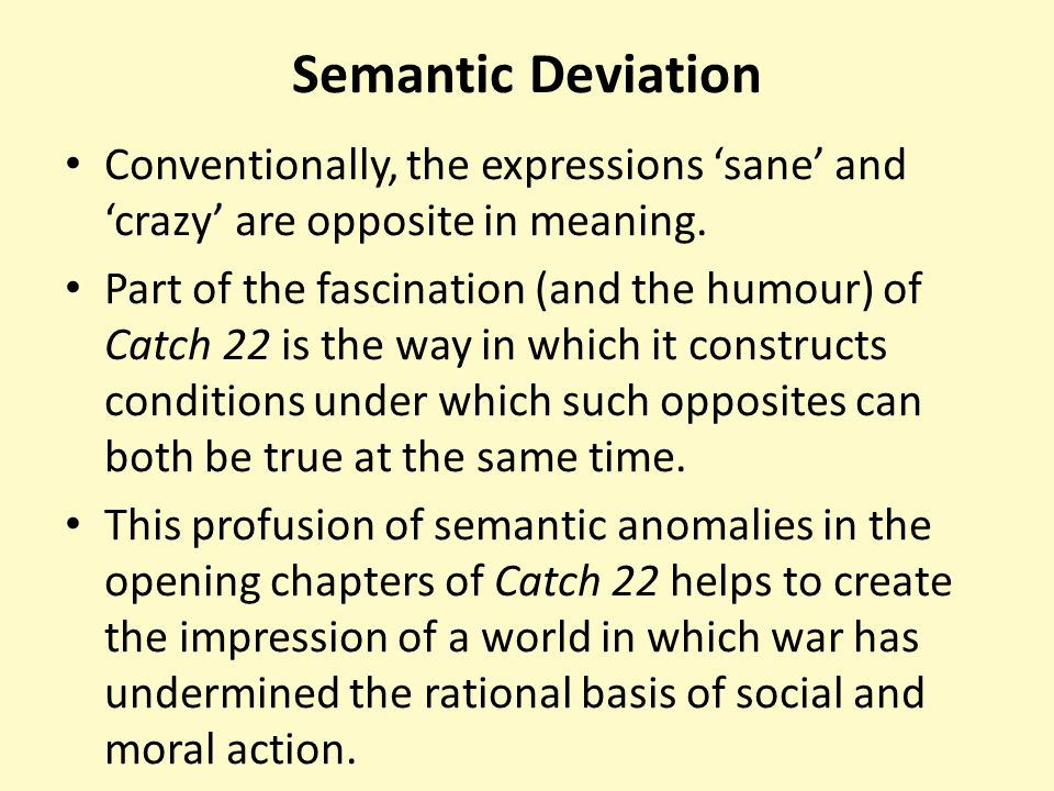 Semantic Deviation Conventionally, the expressions 'sane' and 'crazy' are opposite in meaning.