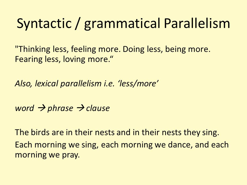 Syntactic / grammatical Parallelism