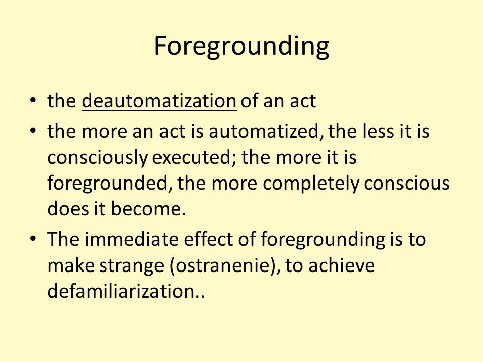 Foregrounding the deautomatization of an act