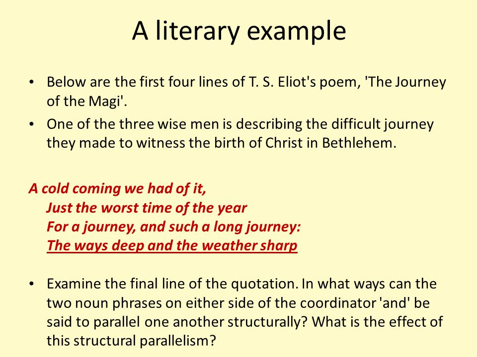A literary example Below are the first four lines of T. S. Eliot s poem, The Journey of the Magi .