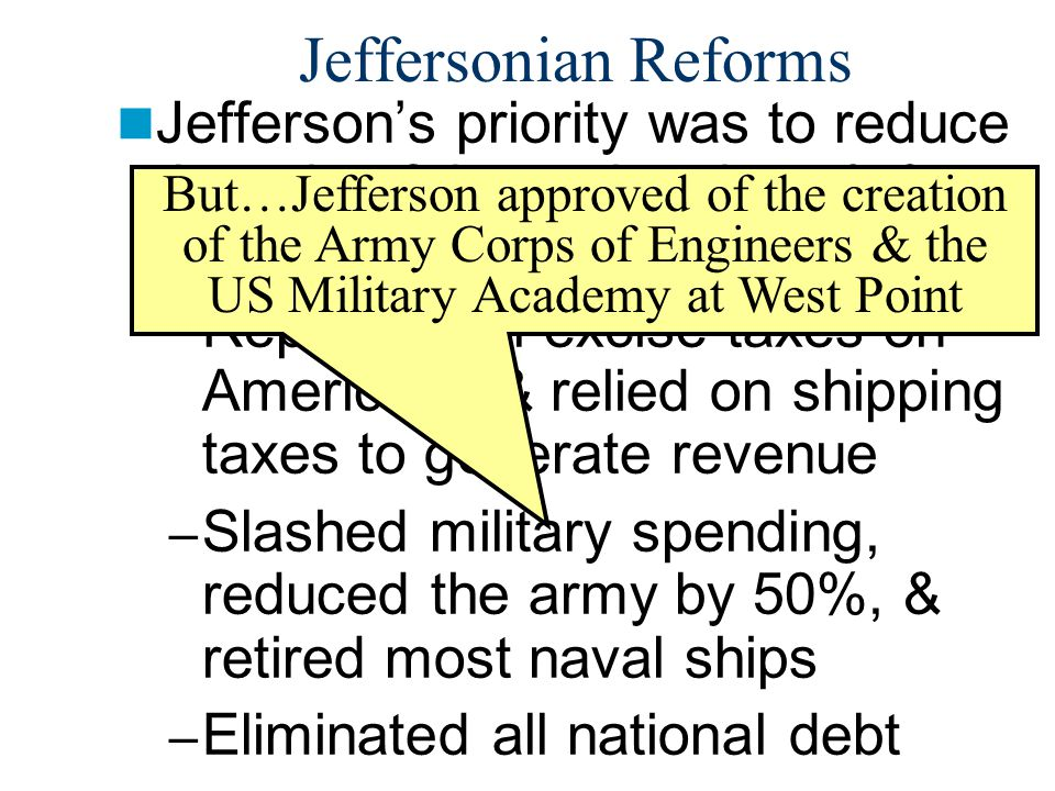 Jeffersonian Reforms Jefferson's priority was to reduce the role of the national gov't & return key decisions to the states.