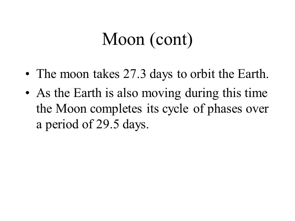 Moon (cont) The moon takes 27.3 days to orbit the Earth.
