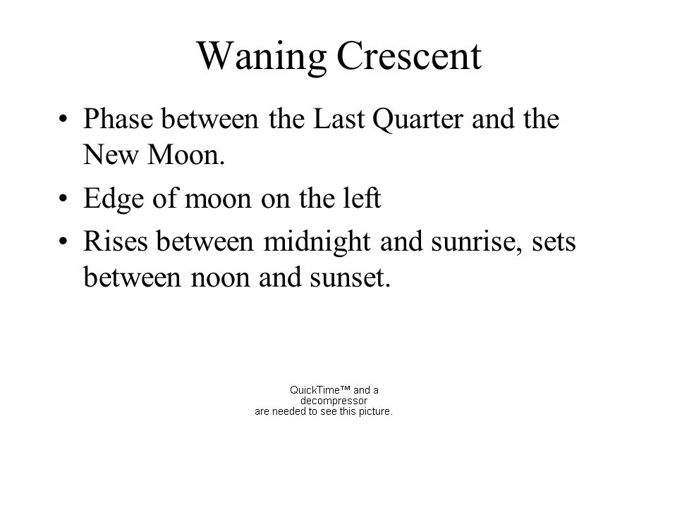 Waning Crescent Phase between the Last Quarter and the New Moon.