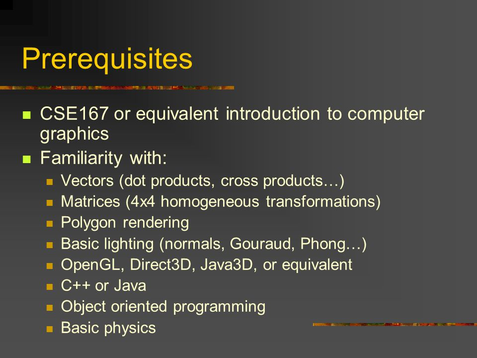 Prerequisites CSE167 or equivalent introduction to computer graphics