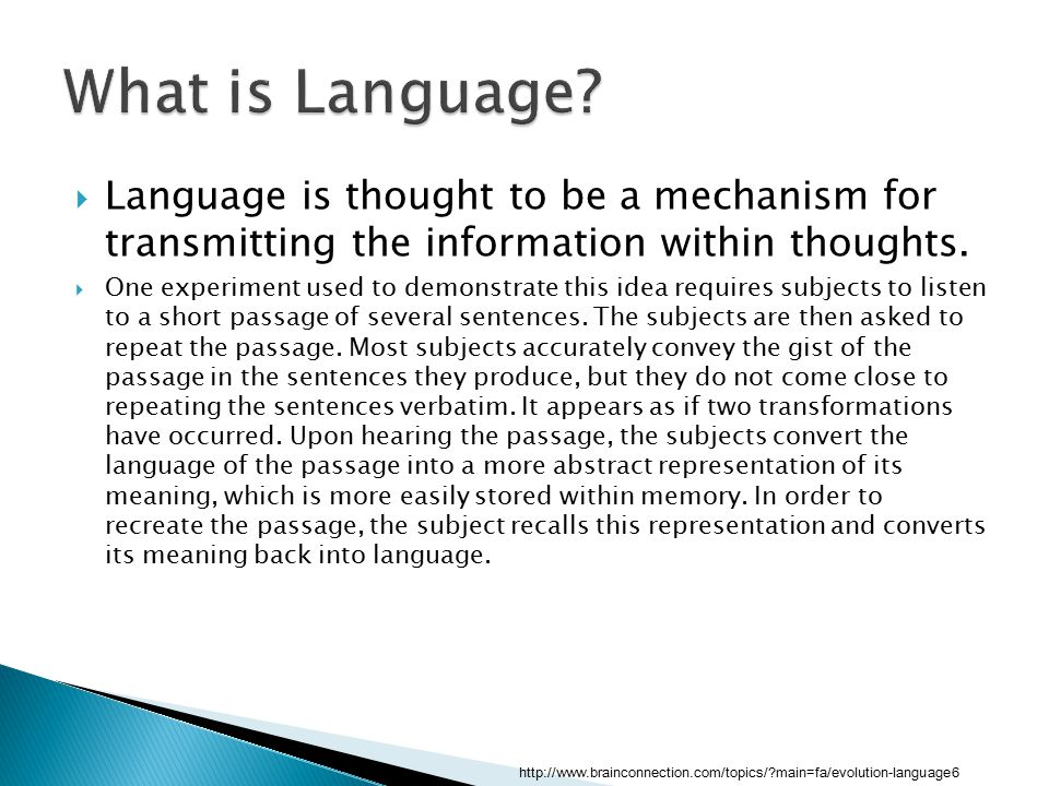 What is Language Language is thought to be a mechanism for transmitting the information within thoughts.