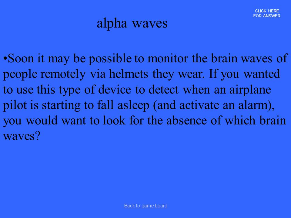 CLICK HERE FOR ANSWER alpha waves.