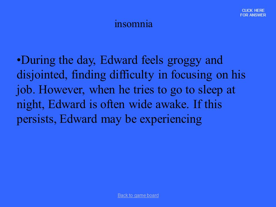 CLICK HERE FOR ANSWER insomnia.