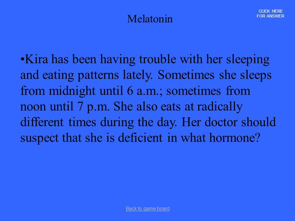 CLICK HERE FOR ANSWER Melatonin.