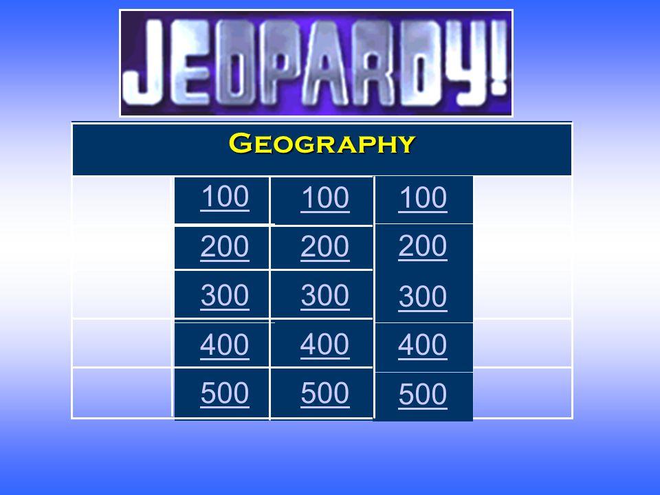 Jeopardy Geography 100 100 100 200 200 200 300 300 300 400 400 400 500 500 500