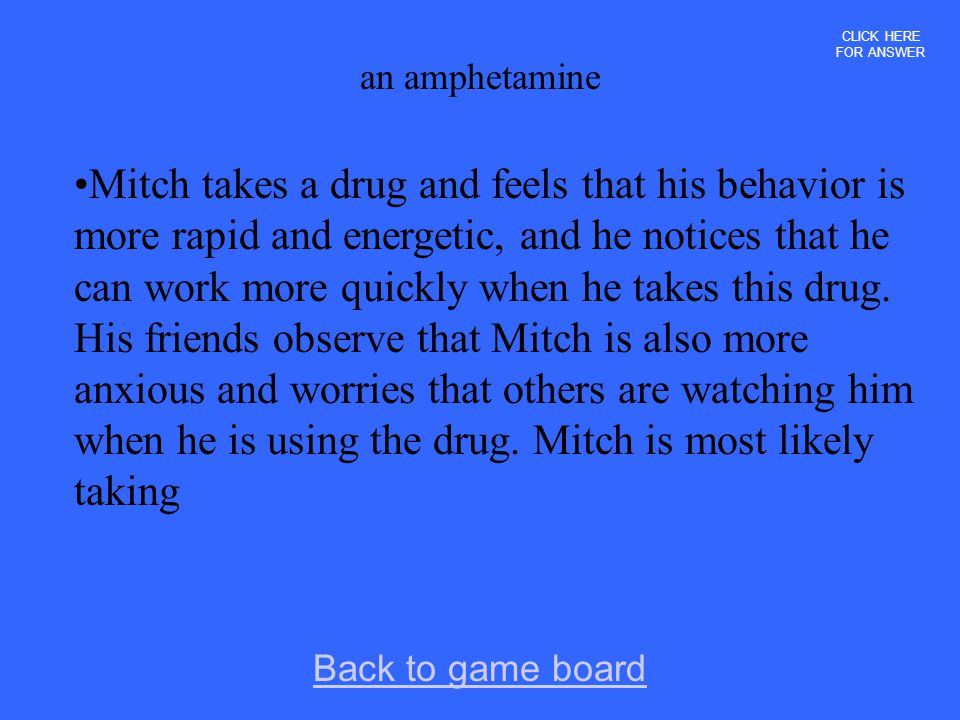 CLICK HERE FOR ANSWER an amphetamine.