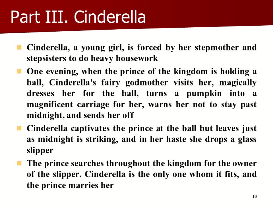 Part III. Cinderella Cinderella, a young girl, is forced by her stepmother and stepsisters to do heavy housework.